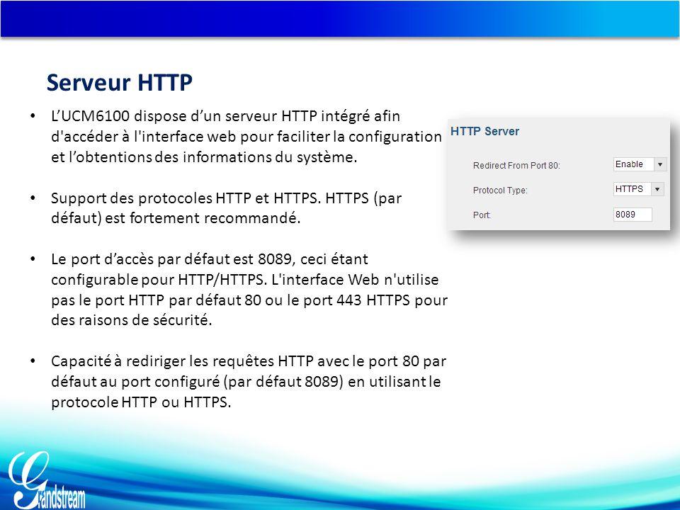 L'UCM6100 dispose d'un serveur HTTP intégré afin d accéder à l interface web pour faciliter la configuration et l'obtentions des informations du système.