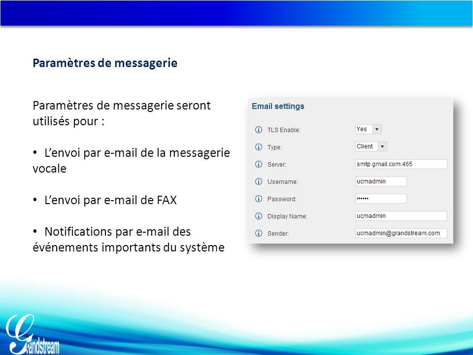 Paramètres de messagerie seront utilisés pour : L'envoi par e-mail de la messagerie vocale L'envoi par e-mail de FAX Notifications par e-mail des événements importants du système Paramètres de messagerie