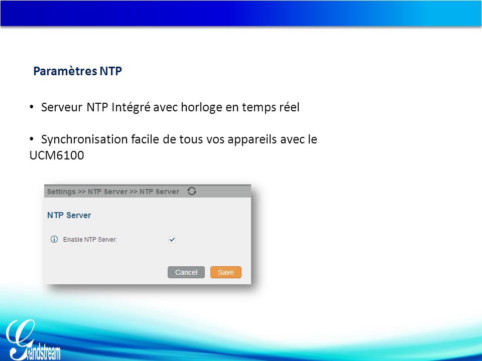 Serveur NTP Intégré avec horloge en temps réel Synchronisation facile de tous vos appareils avec le UCM6100 Paramètres NTP