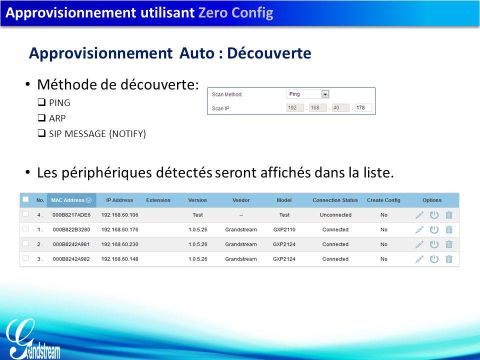 Approvisionnement utilisant Zero Config Méthode de découverte:  PING  ARP  SIP MESSAGE (NOTIFY) Approvisionnement Auto : Découverte Les périphériques détectés seront affichés dans la liste.