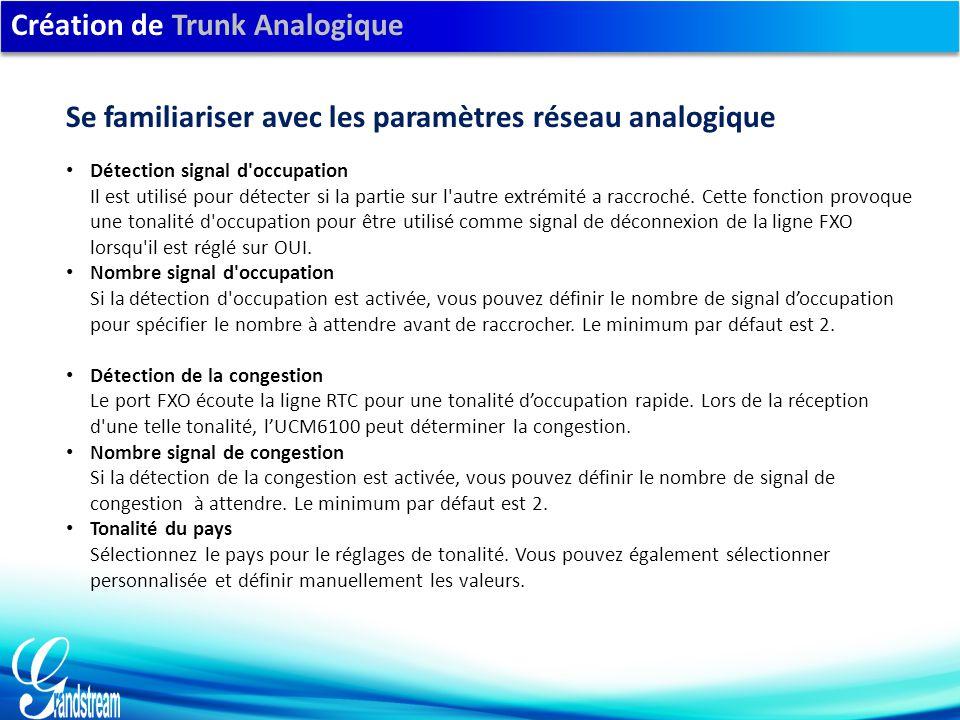 Création de Trunk Analogique Détection signal d occupation Il est utilisé pour détecter si la partie sur l autre extrémité a raccroché.