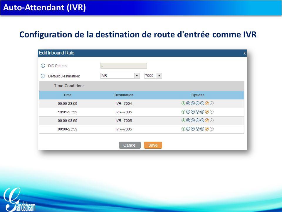 Auto-Attendant (IVR) Configuration de la destination de route d entrée comme IVR