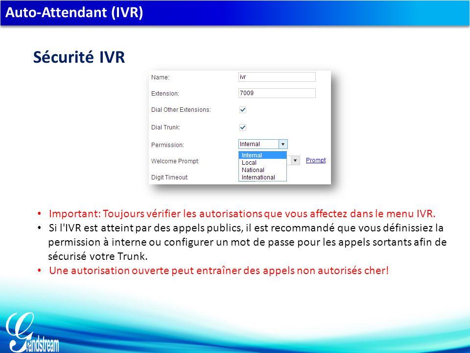 Auto-Attendant (IVR) Sécurité IVR Important: Toujours vérifier les autorisations que vous affectez dans le menu IVR.