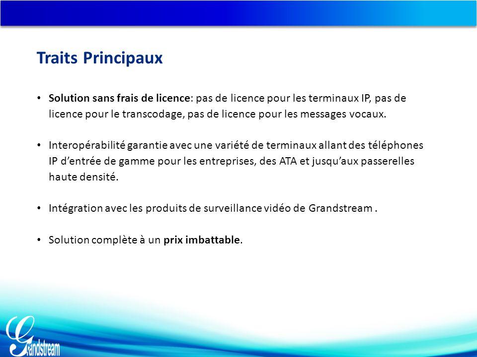 Traits Principaux Solution sans frais de licence: pas de licence pour les terminaux IP, pas de licence pour le transcodage, pas de licence pour les messages vocaux.