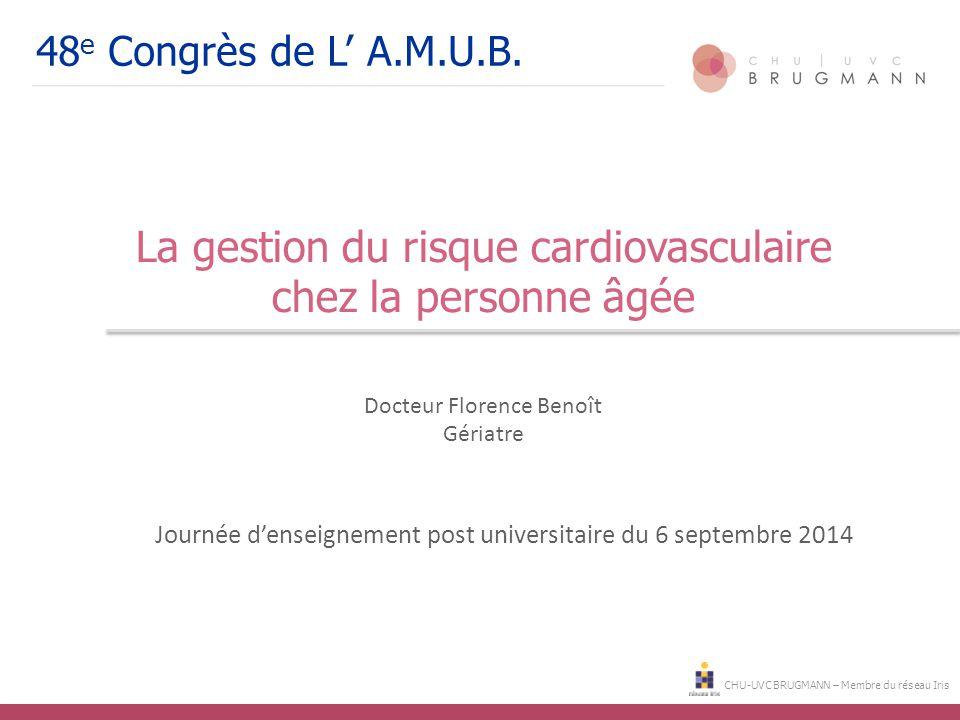 CHU-UVC BRUGMANN – Membre du réseau Iris 48 e Congrès de L' A.M.U.B. La gestion du risque cardiovasculaire chez la personne âgée Docteur Florence Beno