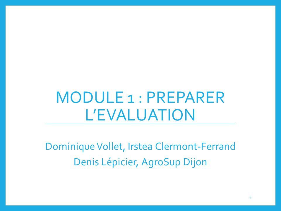MODULE 1 : PREPARER L'EVALUATION Dominique Vollet, Irstea Clermont-Ferrand Denis Lépicier, AgroSup Dijon 2