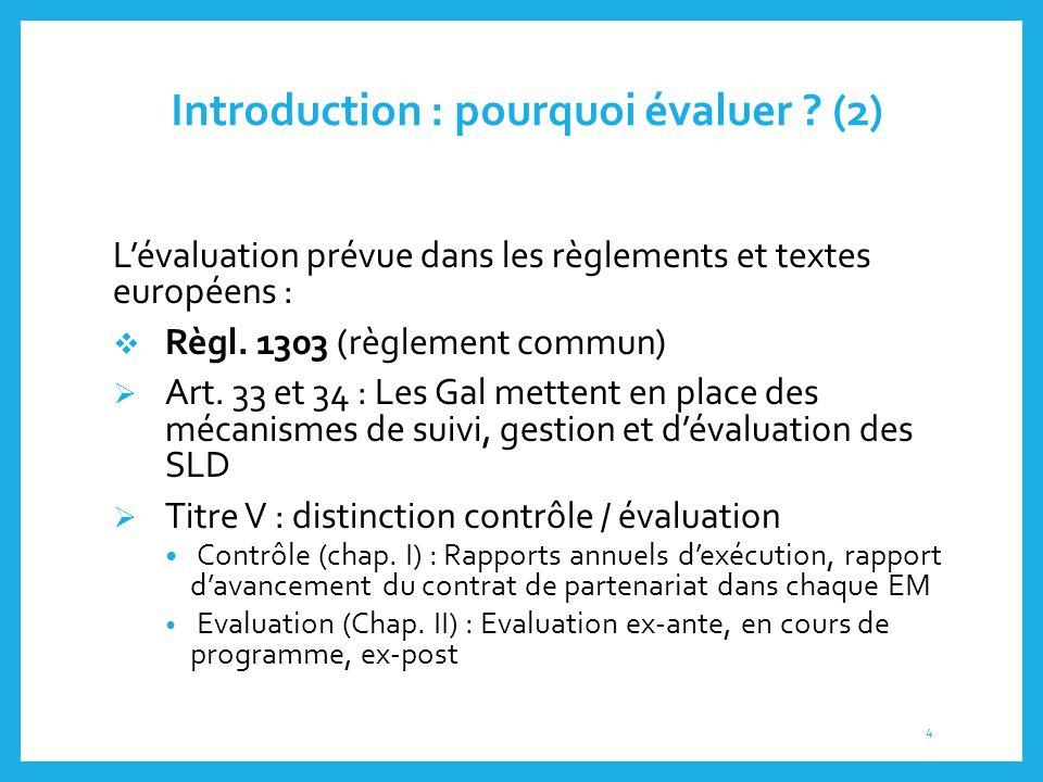 Introduction : pourquoi évaluer ? (2) L'évaluation prévue dans les règlements et textes européens :  Règl. 1303 (règlement commun)  Art. 33 et 34 :