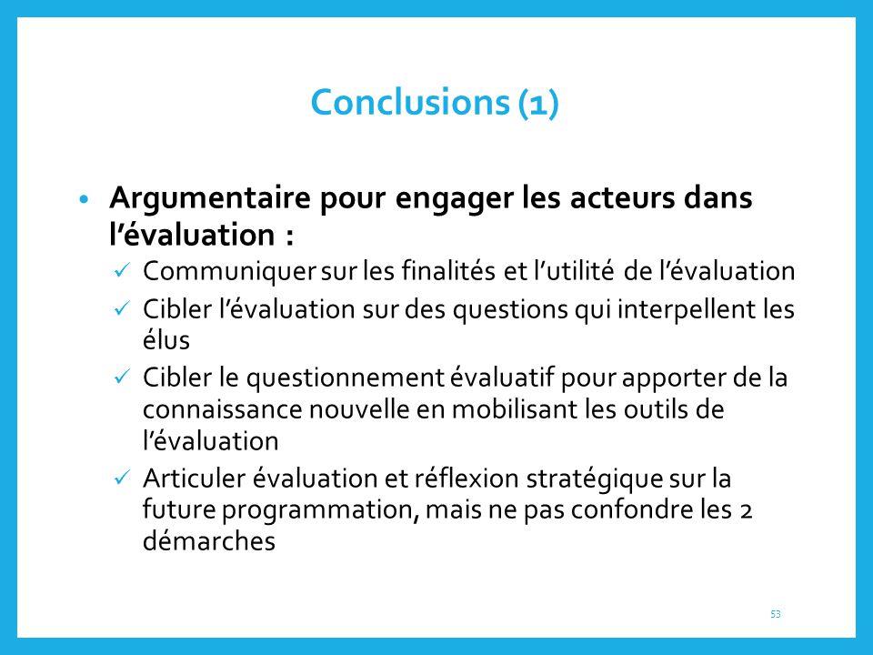 Conclusions (1) Argumentaire pour engager les acteurs dans l'évaluation : Communiquer sur les finalités et l'utilité de l'évaluation Cibler l'évaluati