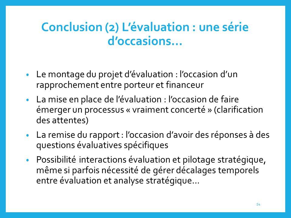 Conclusion (2) L'évaluation : une série d'occasions… Le montage du projet d'évaluation : l'occasion d'un rapprochement entre porteur et financeur La m
