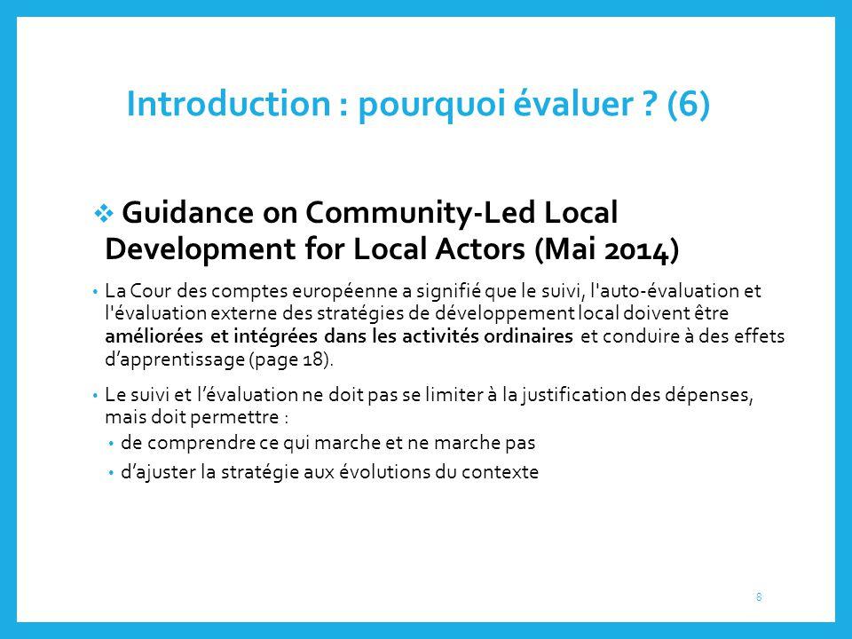 Introduction : pourquoi évaluer ? (6)  Guidance on Community‐Led Local Development for Local Actors (Mai 2014) La Cour des comptes européenne a signi