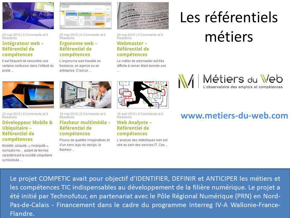 Les référentiels métiers www.metiers-du-web.com Le projet COMPETIC avait pour objectif d'IDENTIFIER, DEFINIR et ANTICIPER les métiers et les compétences TIC indispensables au développement de la filière numérique.