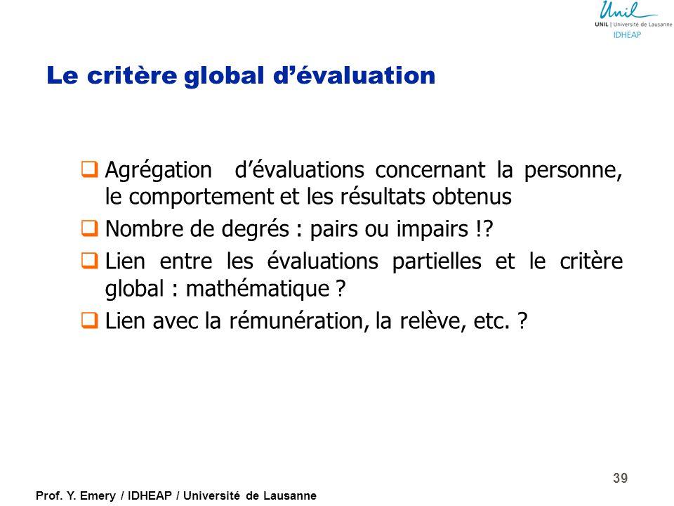 Prof. Y. Emery / IDHEAP / Université de Lausanne 38 Combien de niveaux d'évaluation ?! DIRECTION PAR OBJECTIFS (P. Drucker) TOTAL QUALITY MANAGEMENT (