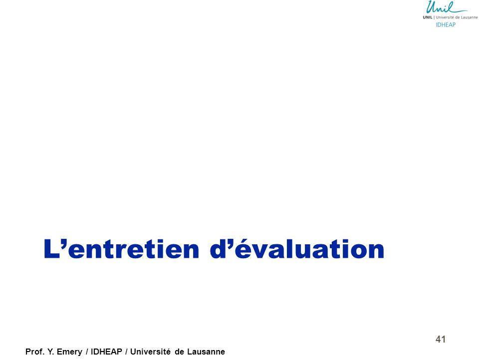 Prof. Y. Emery / IDHEAP / Université de Lausanne EVALUATION FORMATIVE  tournée vers le futur  insistant sur les points forts  cherchant les potenti