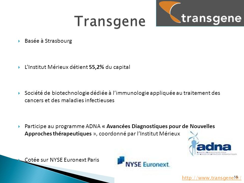  Basée à Strasbourg  L'Institut Mérieux détient 55,2% du capital  Société de biotechnologie dédiée à l'immunologie appliquée au traitement des canc