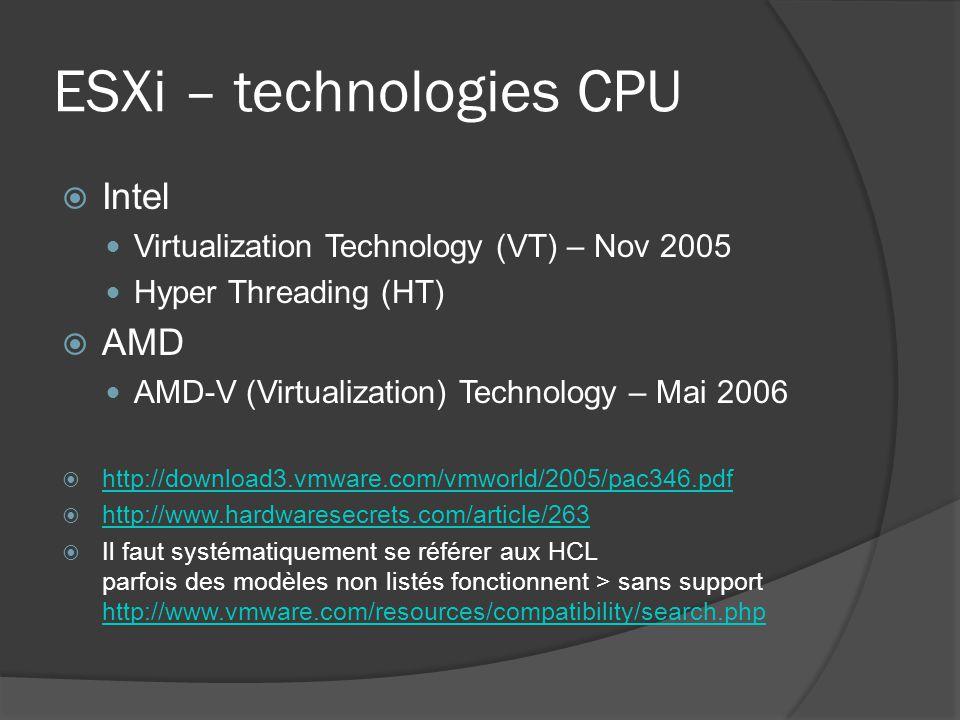 ESXi – technologies CPU  Intel Virtualization Technology (VT) – Nov 2005 Hyper Threading (HT)  AMD AMD-V (Virtualization) Technology – Mai 2006  ht