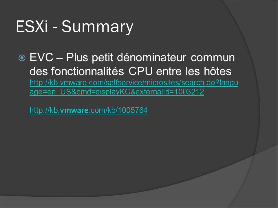 ESXi - Summary  EVC – Plus petit dénominateur commun des fonctionnalités CPU entre les hôtes http://kb.vmware.com/selfservice/microsites/search.do?la