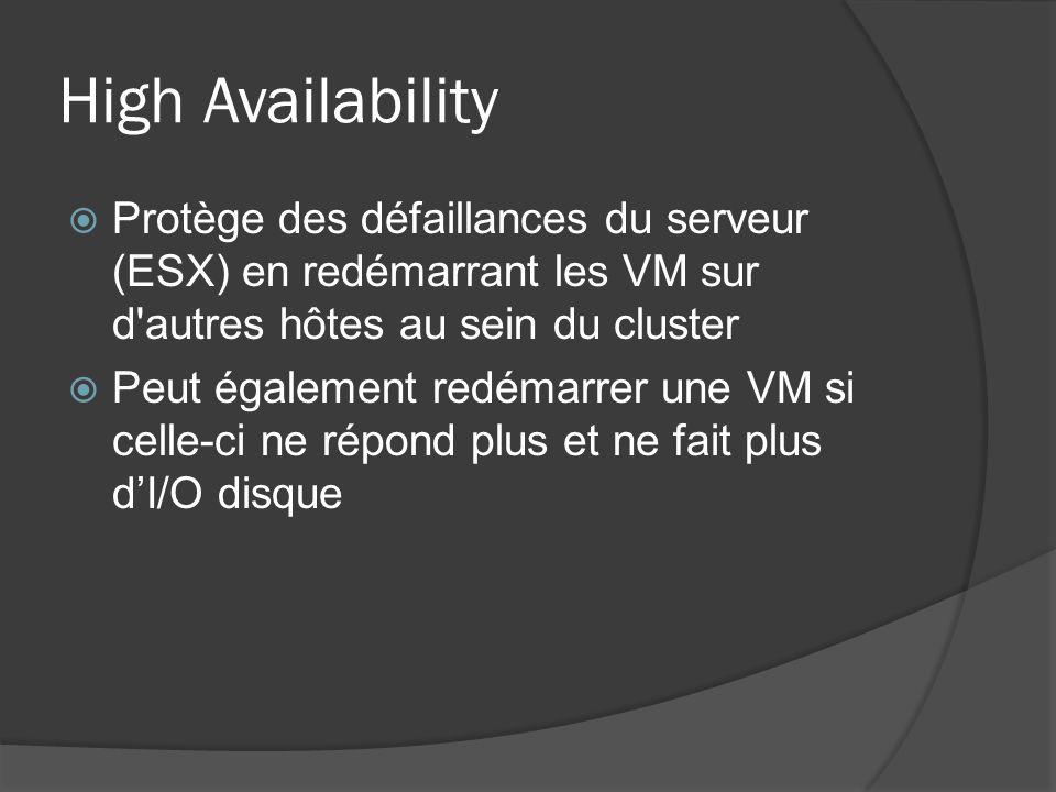 High Availability  Protège des défaillances du serveur (ESX) en redémarrant les VM sur d'autres hôtes au sein du cluster  Peut également redémarrer