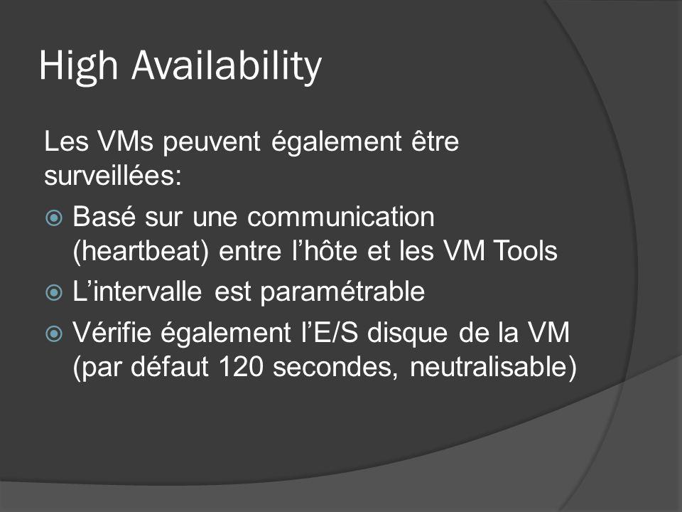 High Availability Les VMs peuvent également être surveillées:  Basé sur une communication (heartbeat) entre l'hôte et les VM Tools  L'intervalle est