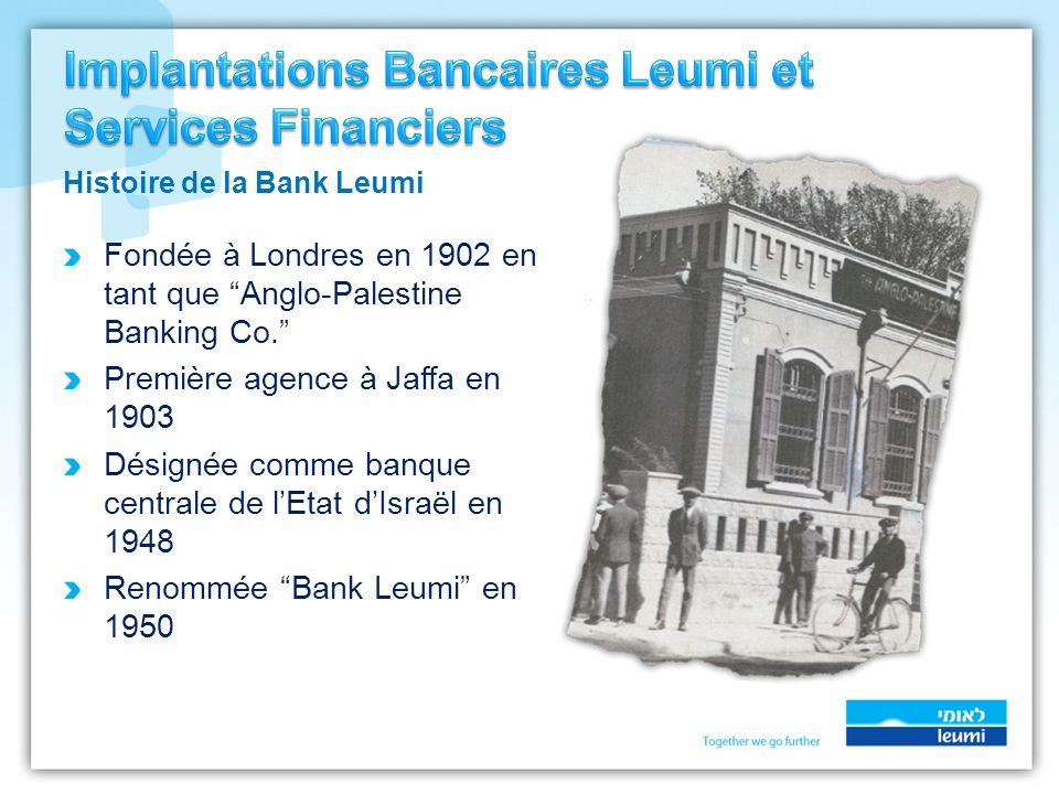 Fondée à Londres en 1902 en tant que Anglo-Palestine Banking Co. Première agence à Jaffa en 1903 Désignée comme banque centrale de l'Etat d'Israël en 1948 Renommée Bank Leumi en 1950 Histoire de la Bank Leumi