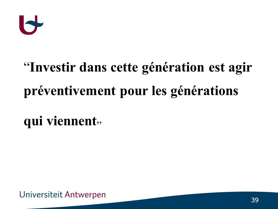 39 Investir dans cette génération est agir préventivement pour les générations qui viennent