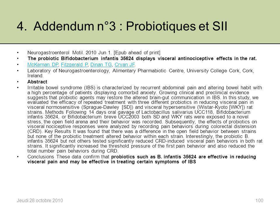 4. Addendum n°3 : Probiotiques et SII Jeudi 28 octobre 2010100 Neurogastroenterol Motil. 2010 Jun 1. [Epub ahead of print] The probiotic Bifidobacteri