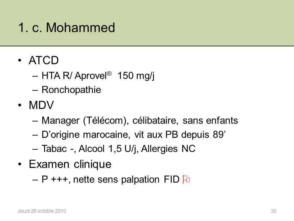 1. c. Mohammed ATCD –HTA R/ Aprovel ® 150 mg/j –Ronchopathie MDV –Manager (Télécom), célibataire, sans enfants –D'origine marocaine, vit aux PB depuis