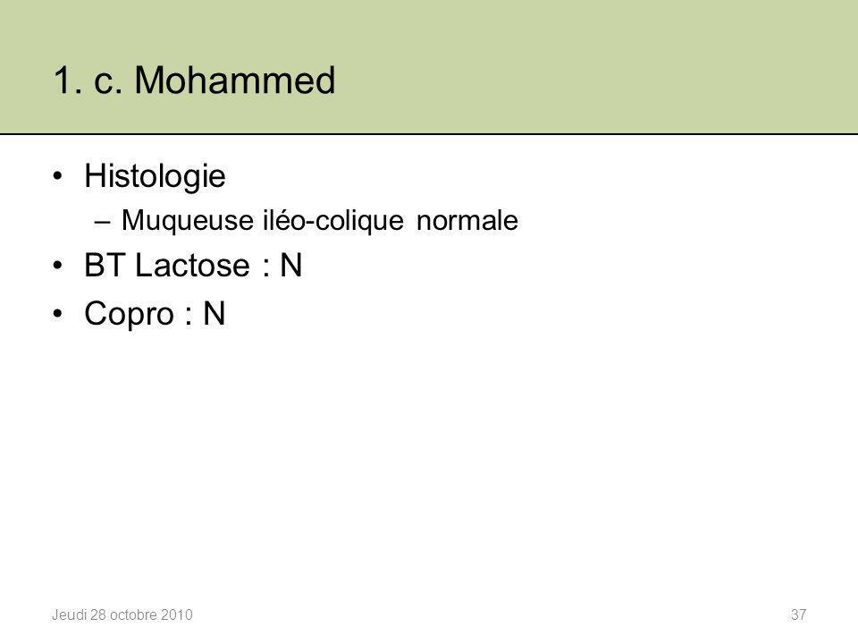 1. c. Mohammed Histologie –Muqueuse iléo-colique normale BT Lactose : N Copro : N Jeudi 28 octobre 201037