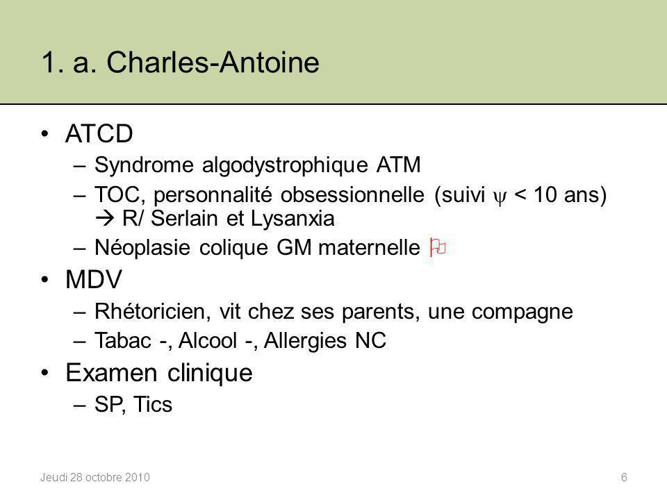 1. a. Charles-Antoine ATCD –Syndrome algodystrophique ATM –TOC, personnalité obsessionnelle (suivi  < 10 ans)  R/ Serlain et Lysanxia –Néoplasie col