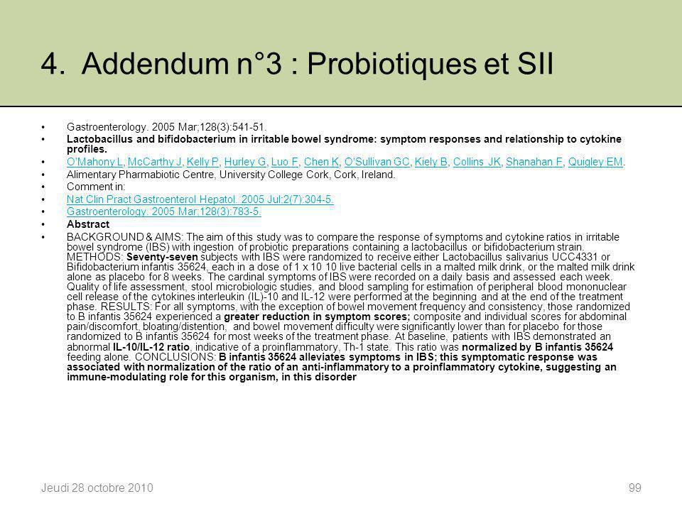 4. Addendum n°3 : Probiotiques et SII Jeudi 28 octobre 201099 Gastroenterology. 2005 Mar;128(3):541-51. Lactobacillus and bifidobacterium in irritable