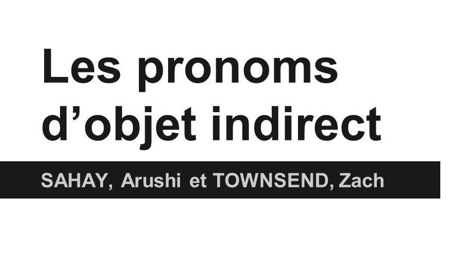 Quand on utilise les pronoms indirects ●On les utilise pour replacer les objets indirects ●à une personne/ à une group ●Pour savoir quand utiliser les pronoms d'objet indirect, il faut poser la question: à qui.