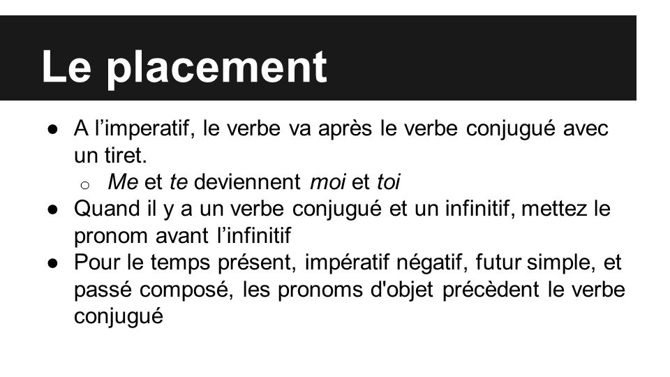 Le placement ●A l'imperatif, le verbe va après le verbe conjugué avec un tiret.