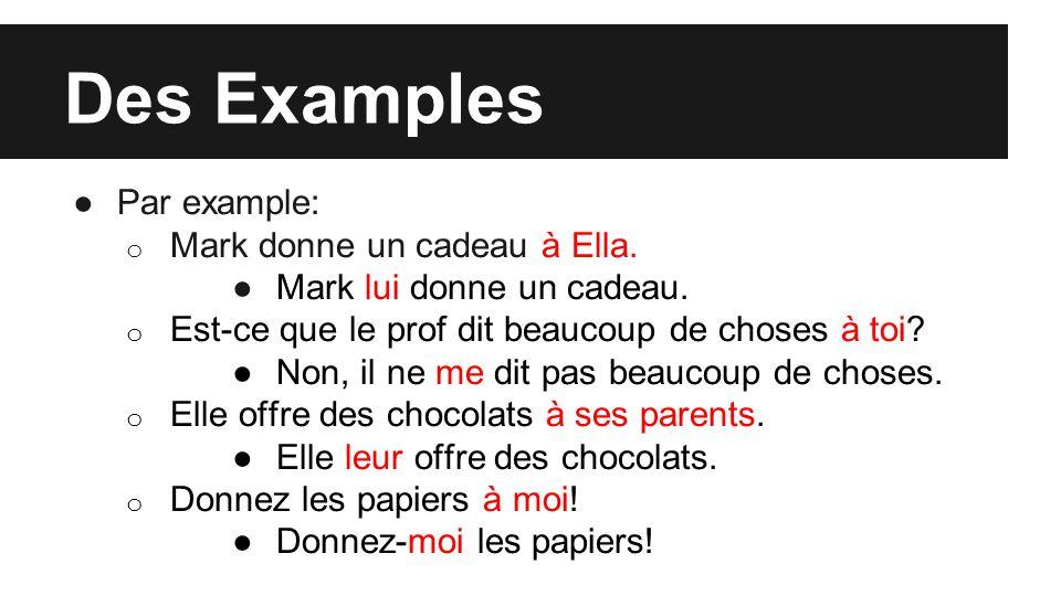 Des Examples ●Par example: o Mark donne un cadeau à Ella.