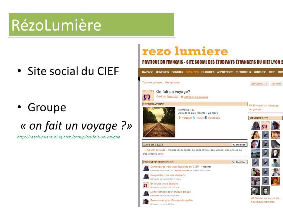 Site social du CIEF Groupe « on fait un voyage ?» http://rezolumiere.ning.com/group/on-fait-un-voyage RézoLumière