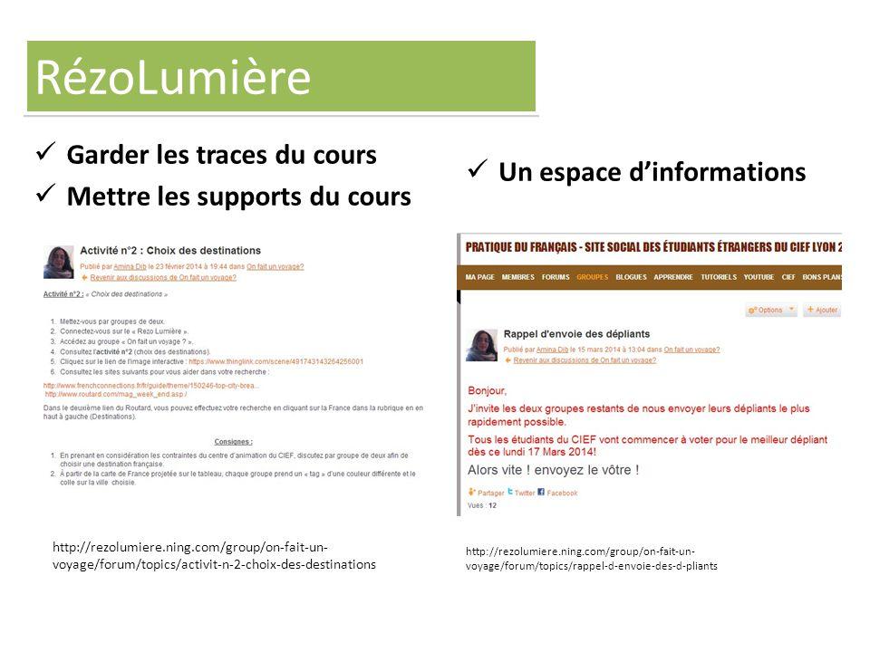 Garder les traces du cours Mettre les supports du cours Un espace d'informations http://rezolumiere.ning.com/group/on-fait-un- voyage/forum/topics/act