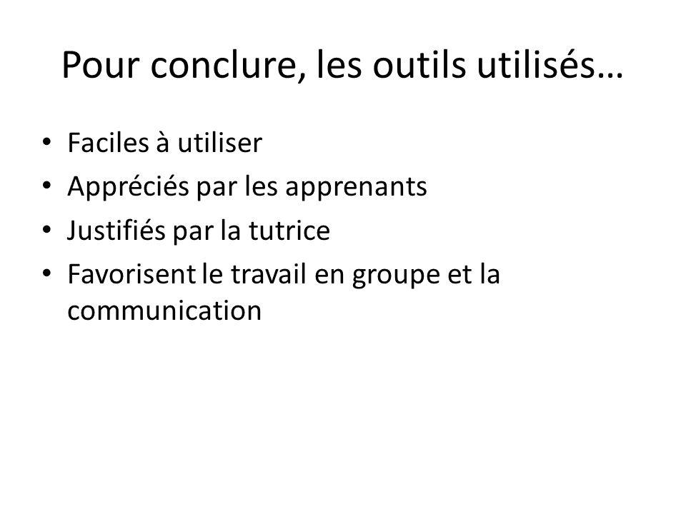 Pour conclure, les outils utilisés… Faciles à utiliser Appréciés par les apprenants Justifiés par la tutrice Favorisent le travail en groupe et la communication