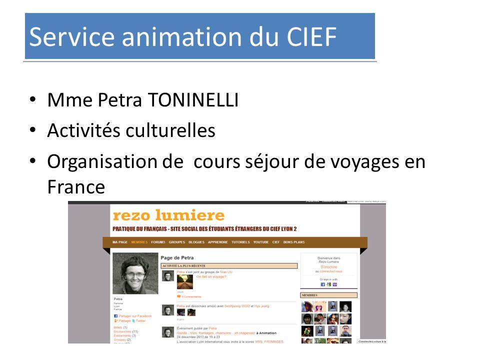 Service animation du CIEF Mme Petra TONINELLI Activités culturelles Organisation de cours séjour de voyages en France