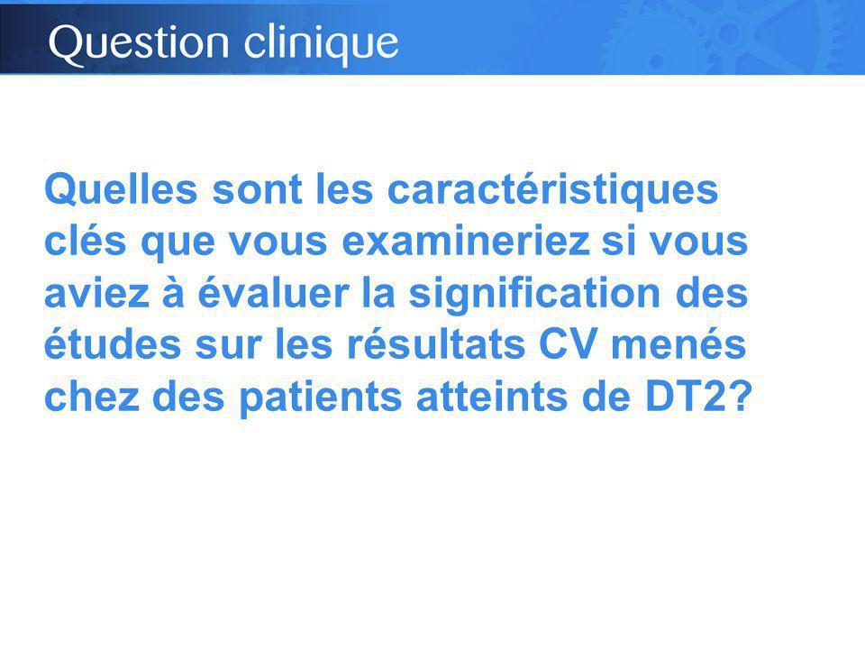 Quelles sont les caractéristiques clés que vous examineriez si vous aviez à évaluer la signification des études sur les résultats CV menés chez des patients atteints de DT2?