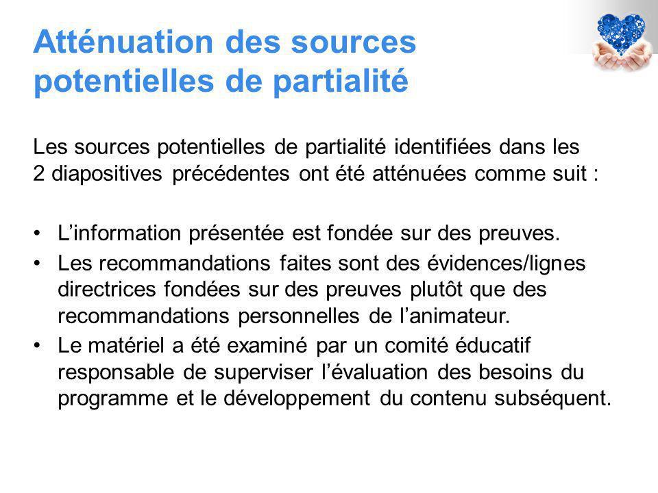 Atténuation des sources potentielles de partialité Les sources potentielles de partialité identifiées dans les 2 diapositives précédentes ont été atténuées comme suit : L'information présentée est fondée sur des preuves.