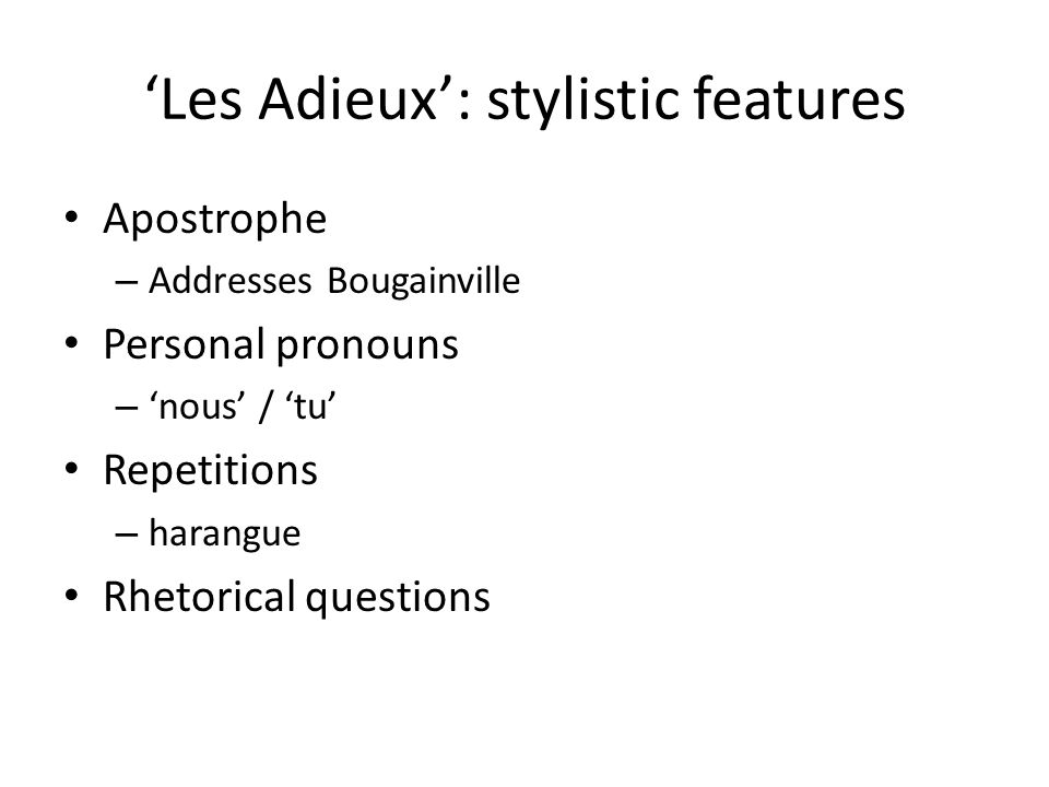 'Les Adieux': stylistic features Apostrophe – Addresses Bougainville Personal pronouns – 'nous' / 'tu' Repetitions – harangue Rhetorical questions