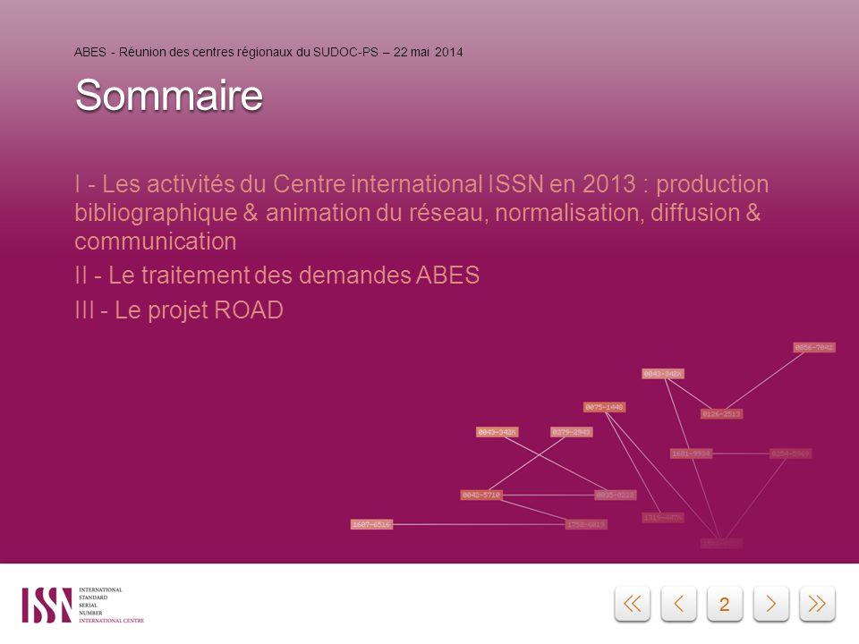 22 Sommaire I - Les activités du Centre international ISSN en 2013 : production bibliographique & animation du réseau, normalisation, diffusion & comm
