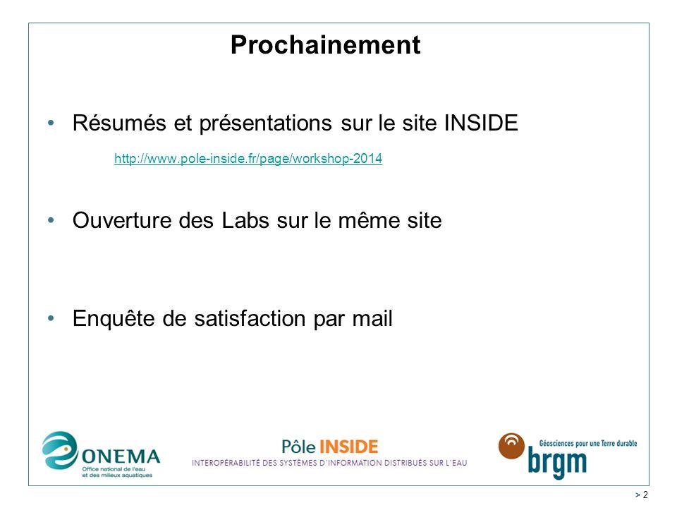 Résumés et présentations sur le site INSIDE http://www.pole-inside.fr/page/workshop-2014 Ouverture des Labs sur le même site Enquête de satisfaction par mail > 2 Prochainement