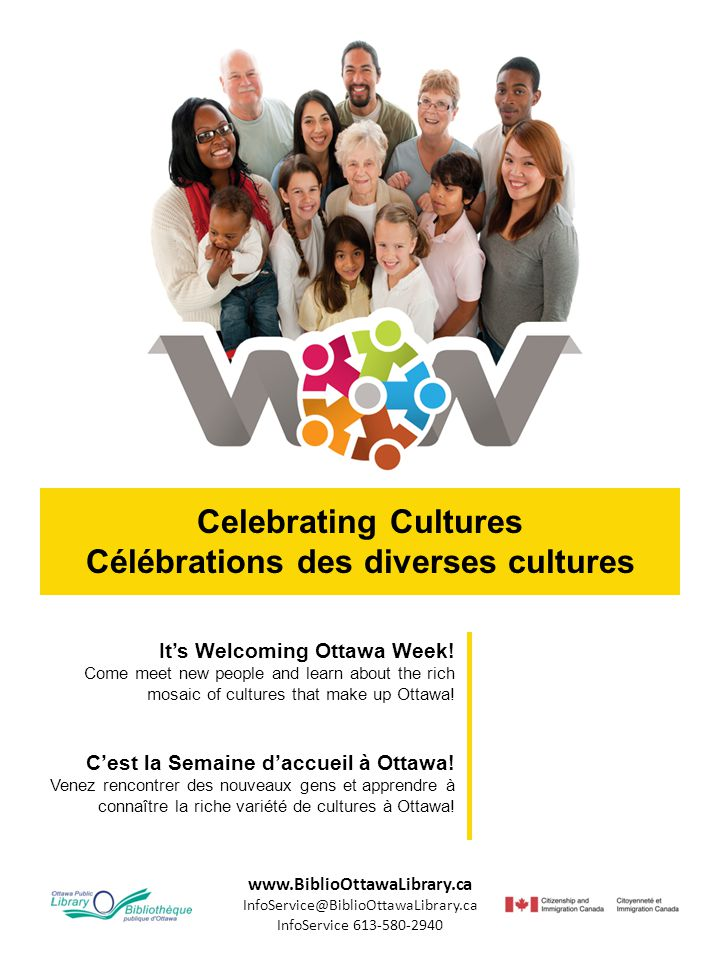 www.BiblioOttawaLibrary.ca InfoService@BiblioOttawaLibrary.ca InfoService 613-580-2940 Celebrating Cultures Célébrations des diverses cultures It's Welcoming Ottawa Week.