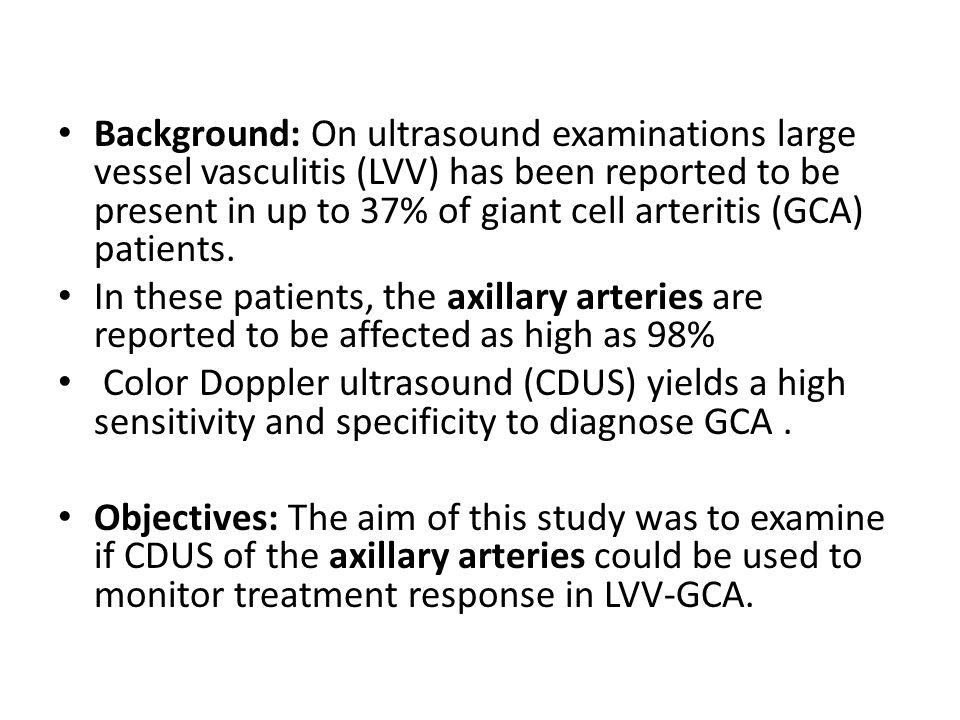 Background: On ultrasound examinations large vessel vasculitis (LVV) has been reported to be present in up to 37% of giant cell arteritis (GCA) patien