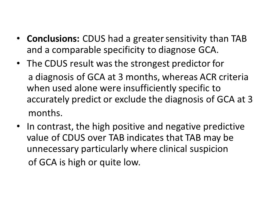 Conclusions: CDUS had a greater sensitivity than TAB and a comparable specificity to diagnose GCA. The CDUS result was the strongest predictor for a d