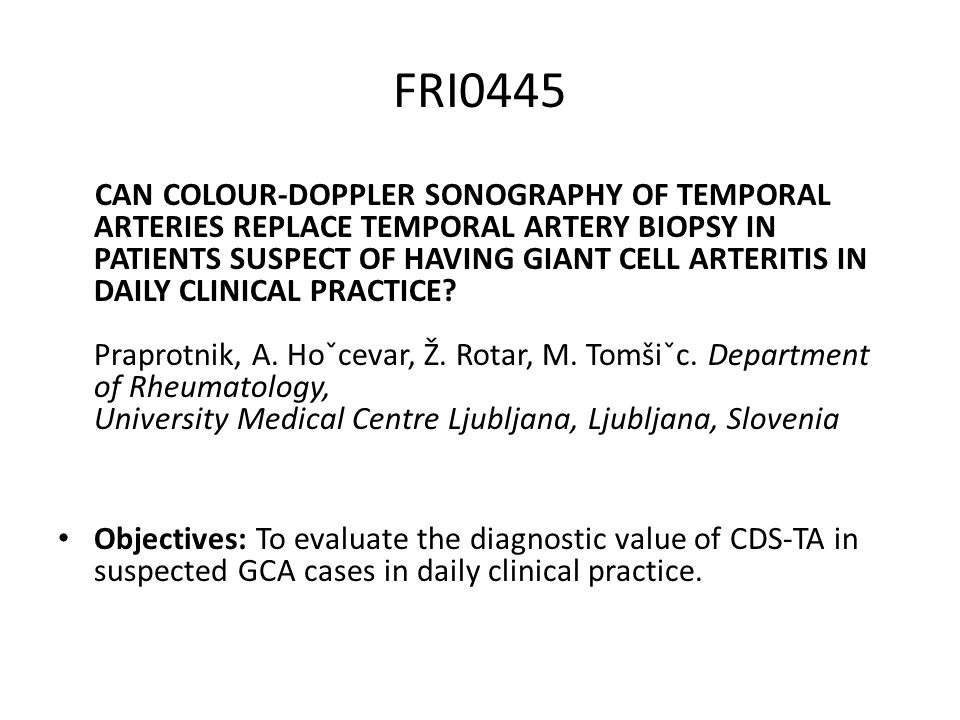 FRI0445 CAN COLOUR-DOPPLER SONOGRAPHY OF TEMPORAL ARTERIES REPLACE TEMPORAL ARTERY BIOPSY IN PATIENTS SUSPECT OF HAVING GIANT CELL ARTERITIS IN DAILY CLINICAL PRACTICE.
