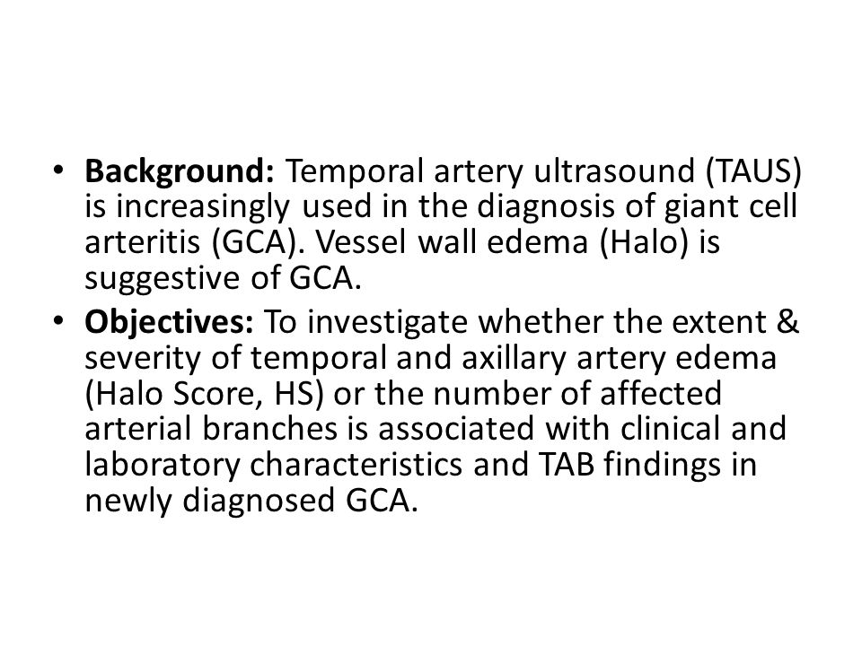 Background: Temporal artery ultrasound (TAUS) is increasingly used in the diagnosis of giant cell arteritis (GCA). Vessel wall edema (Halo) is suggest