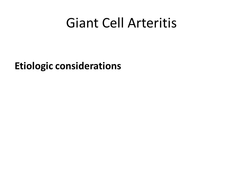 Giant Cell Arteritis Etiologic considerations