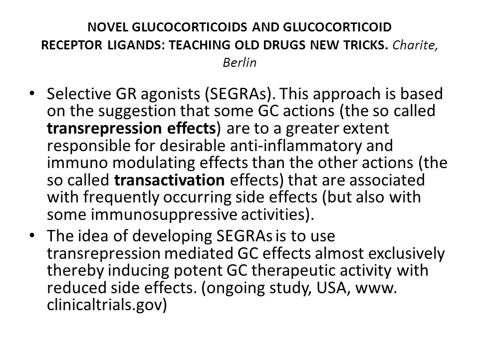 NOVEL GLUCOCORTICOIDS AND GLUCOCORTICOID RECEPTOR LIGANDS: TEACHING OLD DRUGS NEW TRICKS. Charite, Berlin Selective GR agonists (SEGRAs). This approac