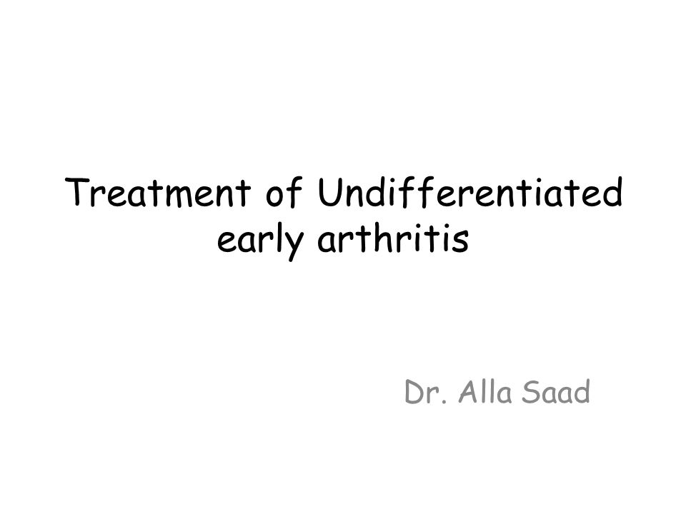 Treatment of Undifferentiated early arthritis Dr. Alla Saad