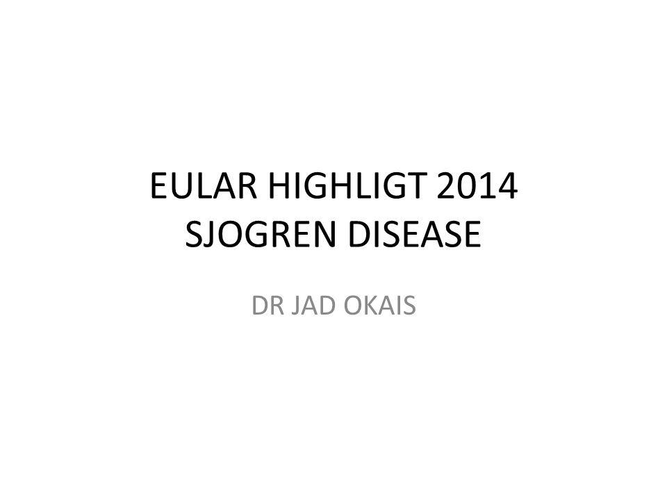EULAR HIGHLIGT 2014 SJOGREN DISEASE DR JAD OKAIS